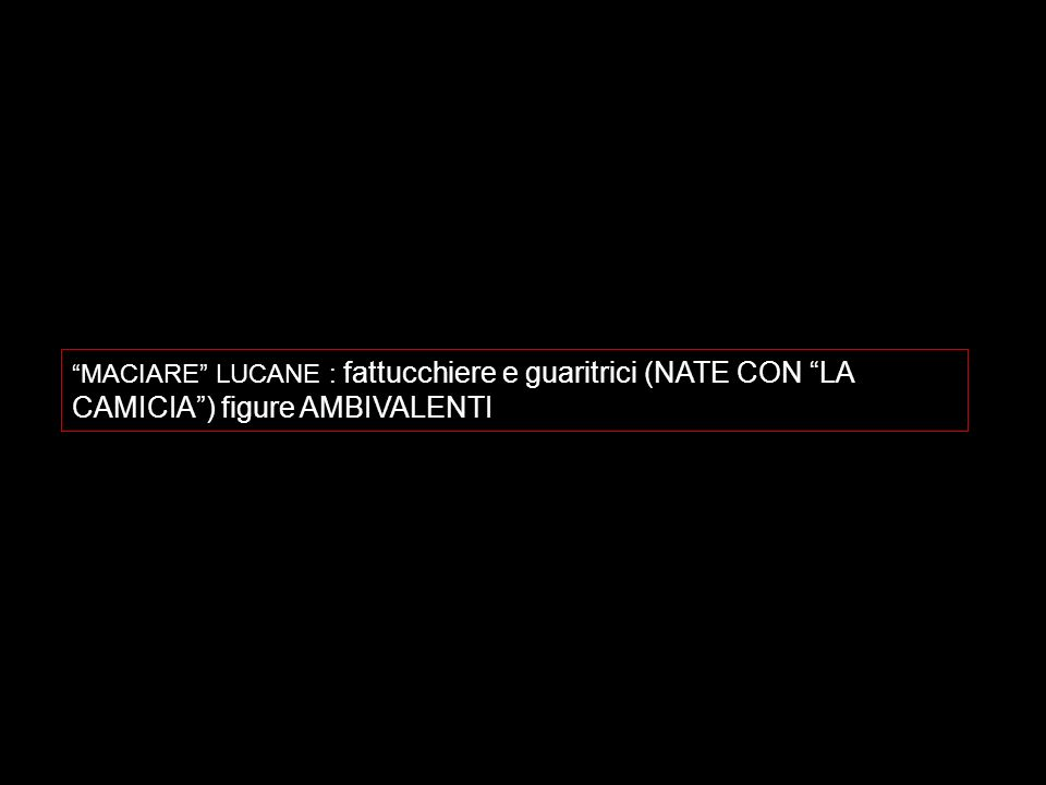 MACIARE LUCANE : fattucchiere e guaritrici (NATE CON LA CAMICIA ) figure AMBIVALENTI