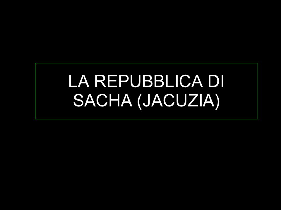 LA REPUBBLICA DI SACHA (JACUZIA)