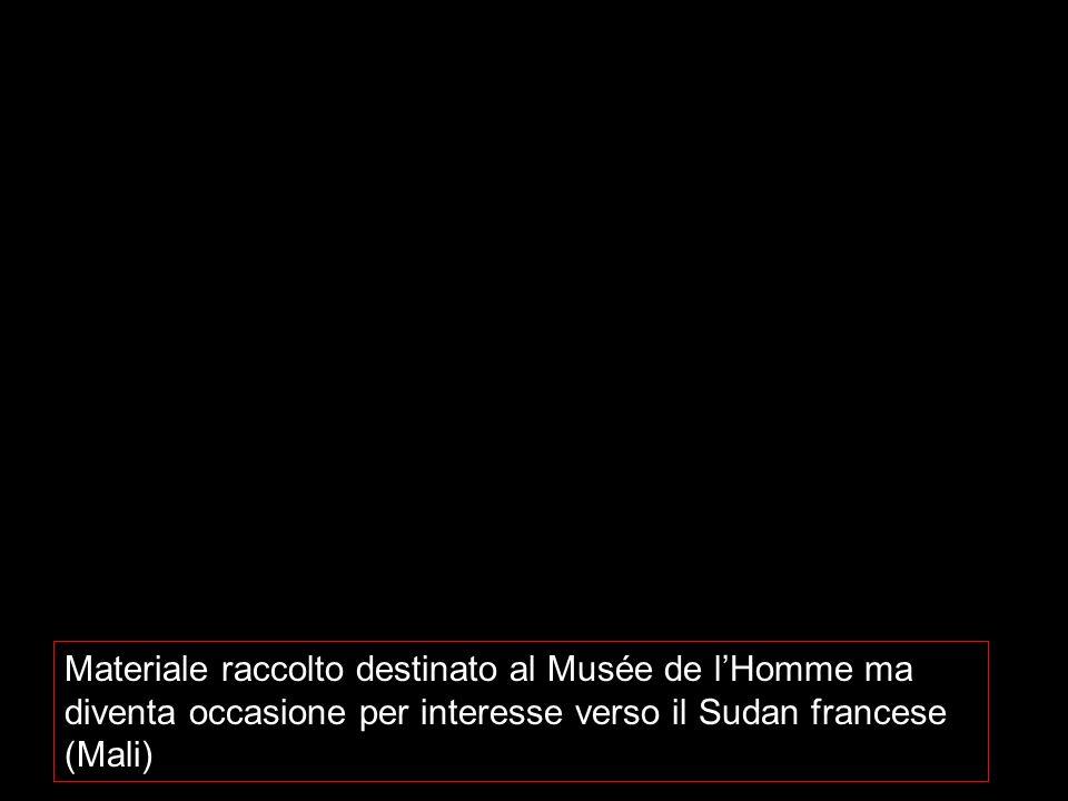 Materiale raccolto destinato al Musée de l'Homme ma diventa occasione per interesse verso il Sudan francese (Mali)