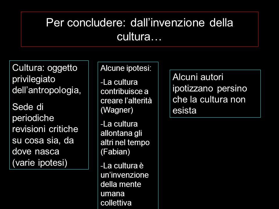 Per concludere: dall'invenzione della cultura…