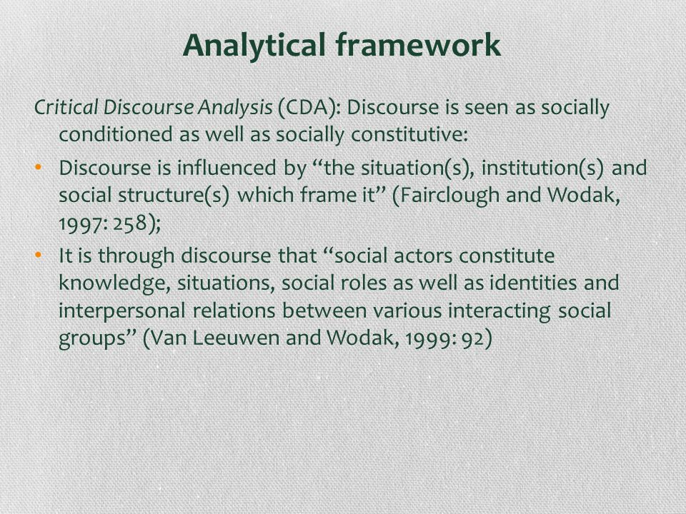 Analytical framework Critical Discourse Analysis (CDA): Discourse is seen as socially conditioned as well as socially constitutive: