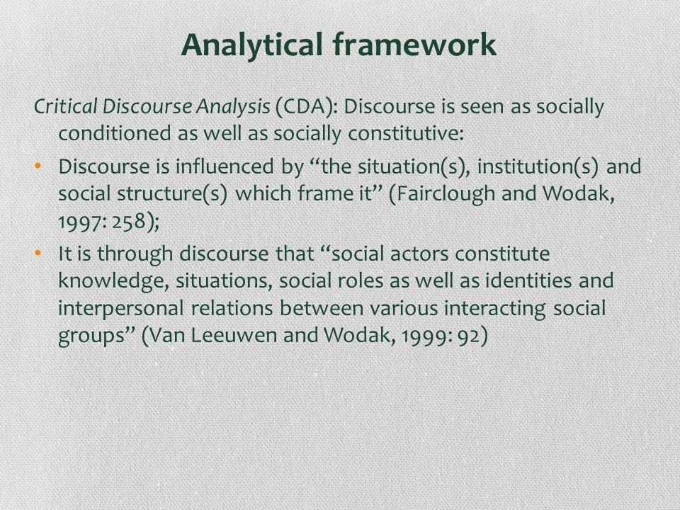 Analytical frameworkCritical Discourse Analysis (CDA): Discourse is seen as socially conditioned as well as socially constitutive: