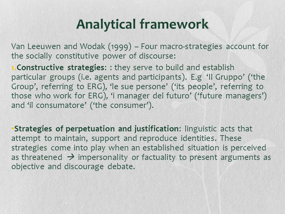 Analytical frameworkVan Leeuwen and Wodak (1999) – Four macro-strategies account for the socially constitutive power of discourse: