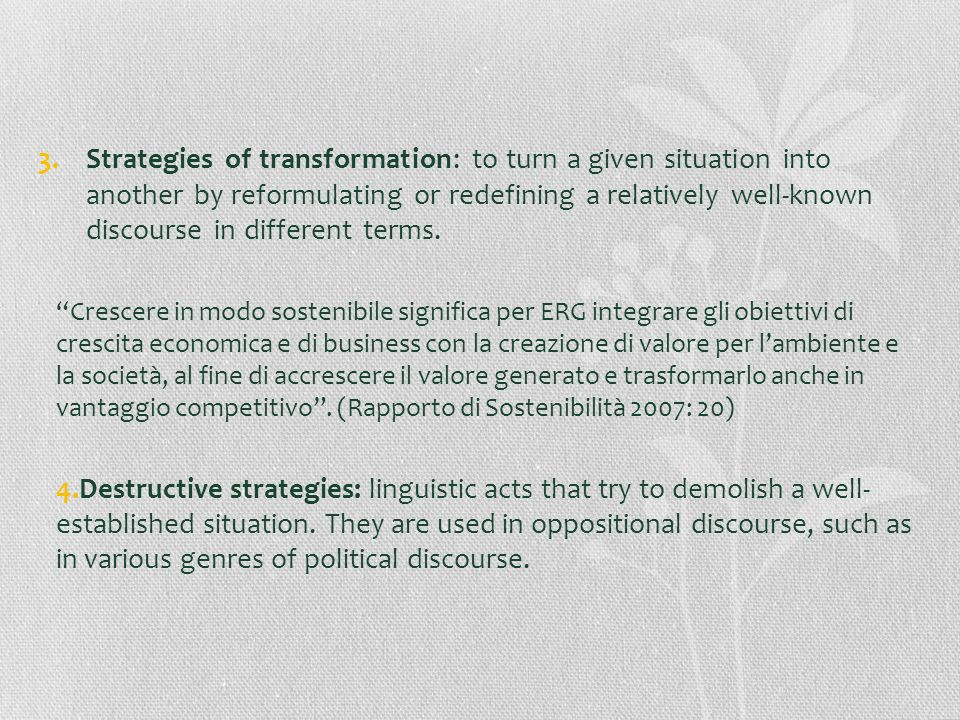 Strategies of transformation: to turn a given situation into another by reformulating or redefining a relatively well-known discourse in different terms.