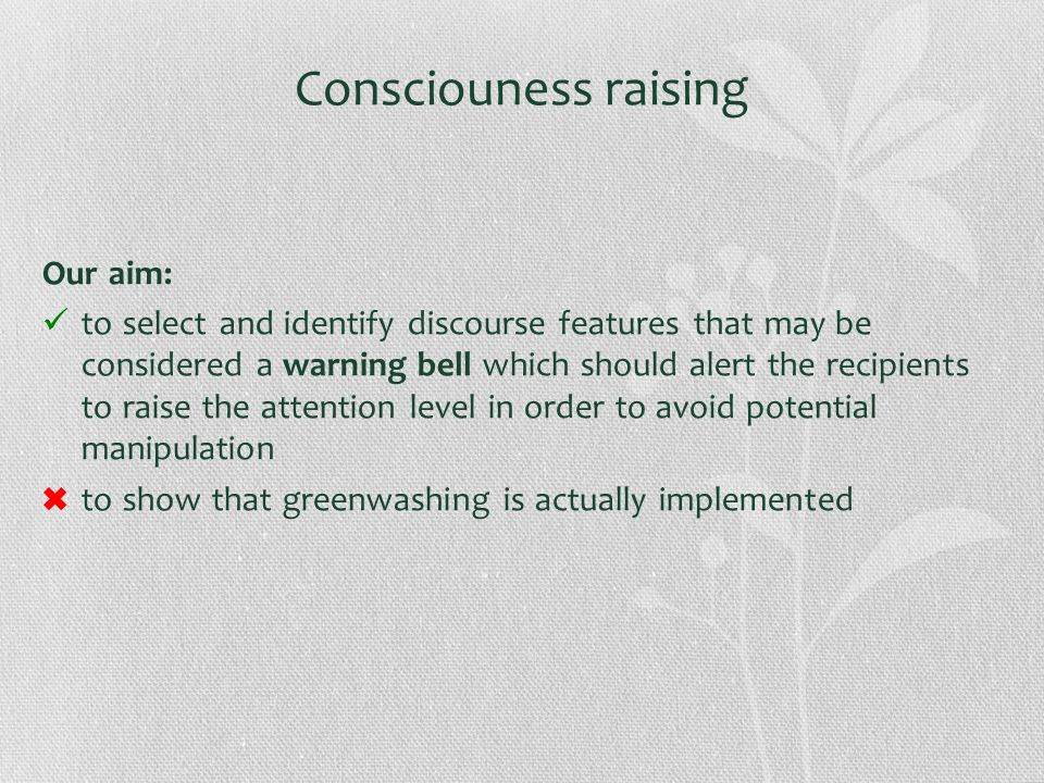 Consciouness raising Our aim: