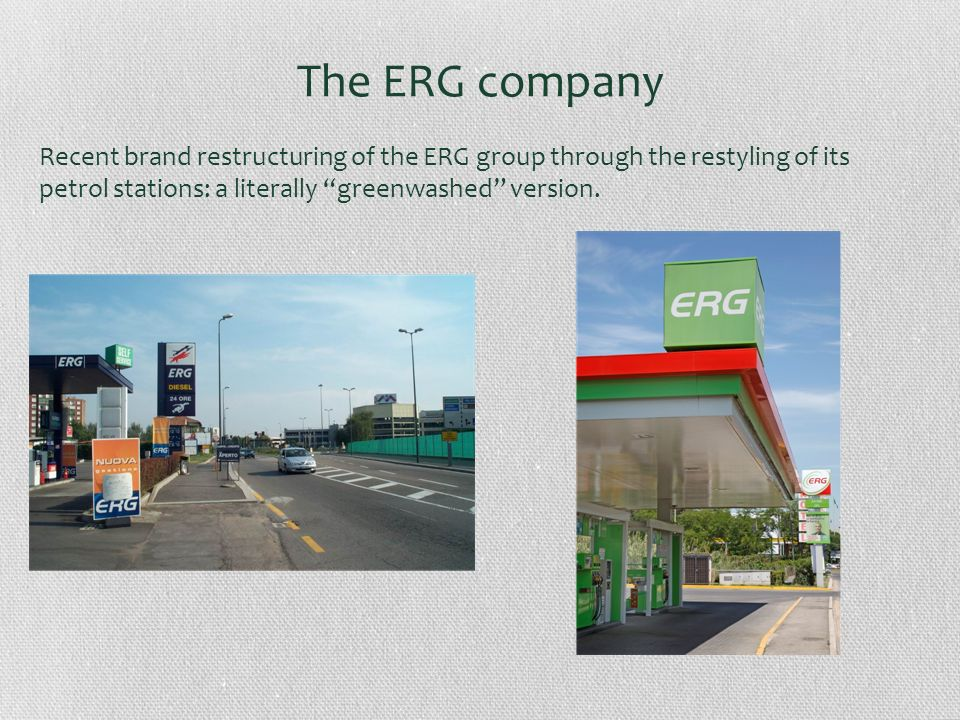 The ERG company Recent brand restructuring of the ERG group through the restyling of its petrol stations: a literally greenwashed version.