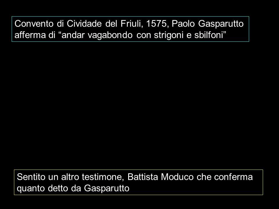 Convento di Cividade del Friuli, 1575, Paolo Gasparutto afferma di andar vagabondo con strigoni e sbilfoni