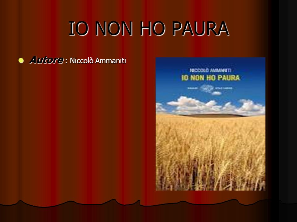 IO NON HO PAURA Autore : Niccolò Ammaniti