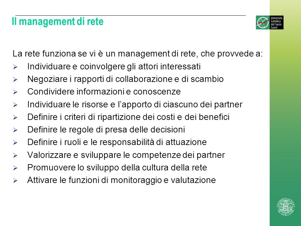 Il management di rete La rete funziona se vi è un management di rete, che provvede a: Individuare e coinvolgere gli attori interessati.
