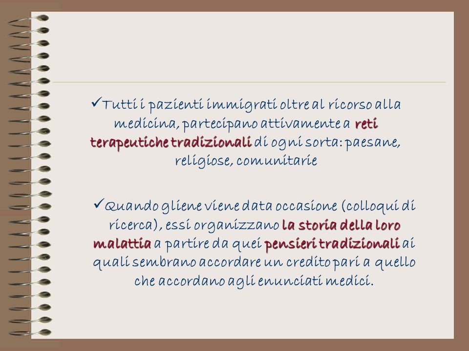 Tutti i pazienti immigrati oltre al ricorso alla medicina, partecipano attivamente a reti terapeutiche tradizionali di ogni sorta: paesane, religiose, comunitarie