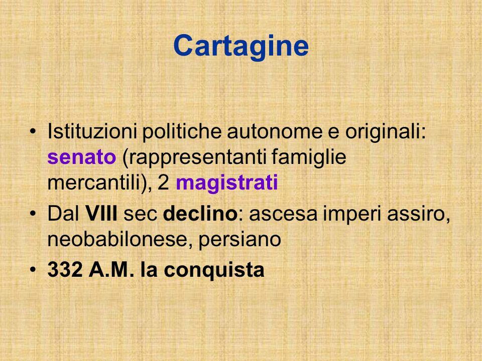 Cartagine Istituzioni politiche autonome e originali: senato (rappresentanti famiglie mercantili), 2 magistrati.