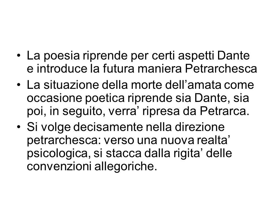 La poesia riprende per certi aspetti Dante e introduce la futura maniera Petrarchesca