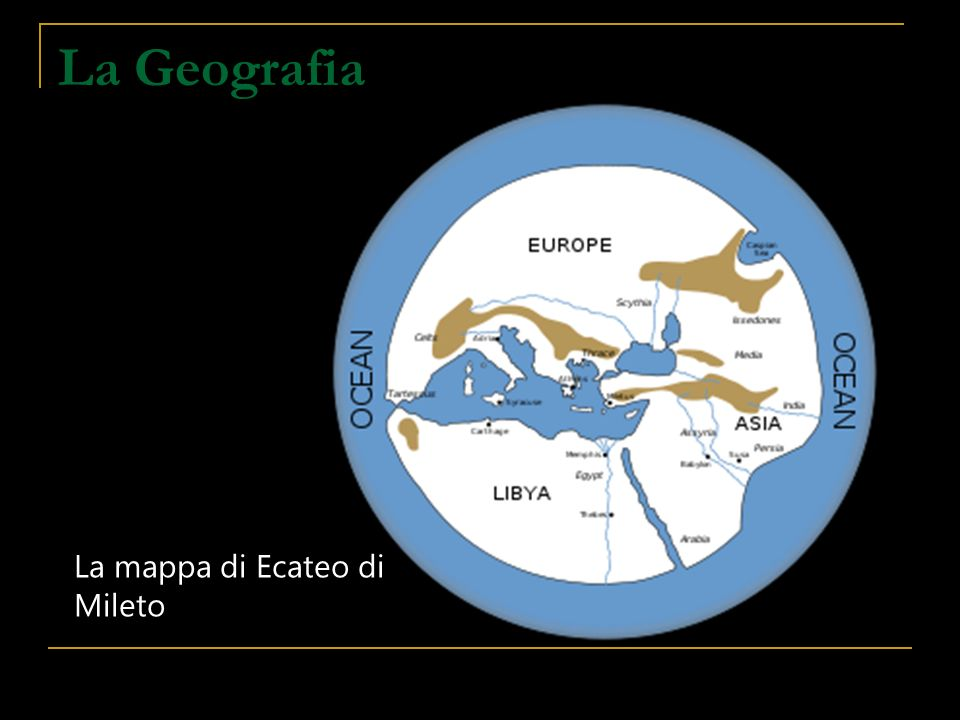 La Geografia La mappa di Ecateo di Mileto