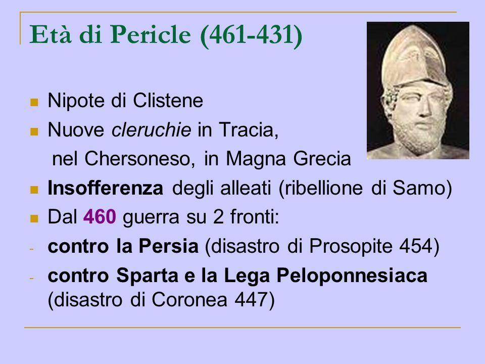 Età di Pericle (461-431) Nipote di Clistene Nuove cleruchie in Tracia,
