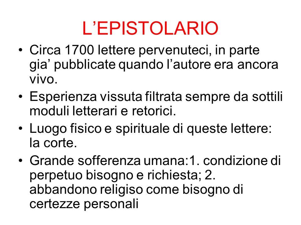 L'EPISTOLARIO Circa 1700 lettere pervenuteci, in parte gia' pubblicate quando l'autore era ancora vivo.