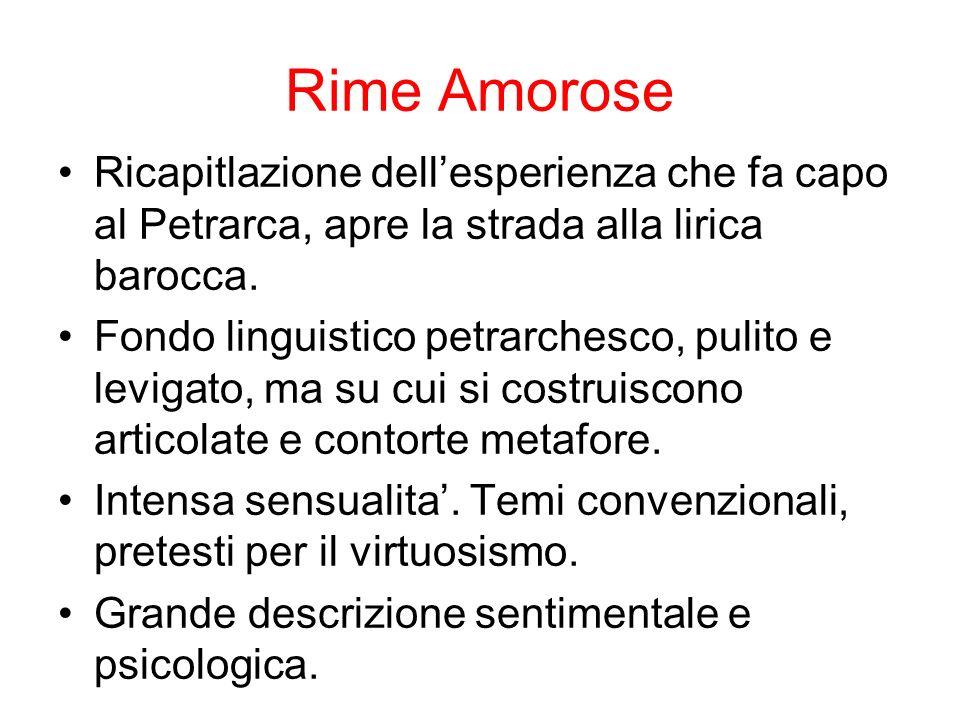 Rime Amorose Ricapitlazione dell'esperienza che fa capo al Petrarca, apre la strada alla lirica barocca.