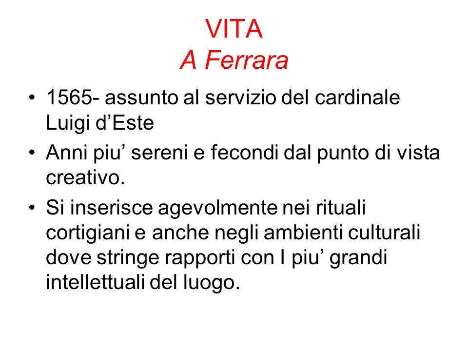 VITA A Ferrara 1565- assunto al servizio del cardinale Luigi d'Este