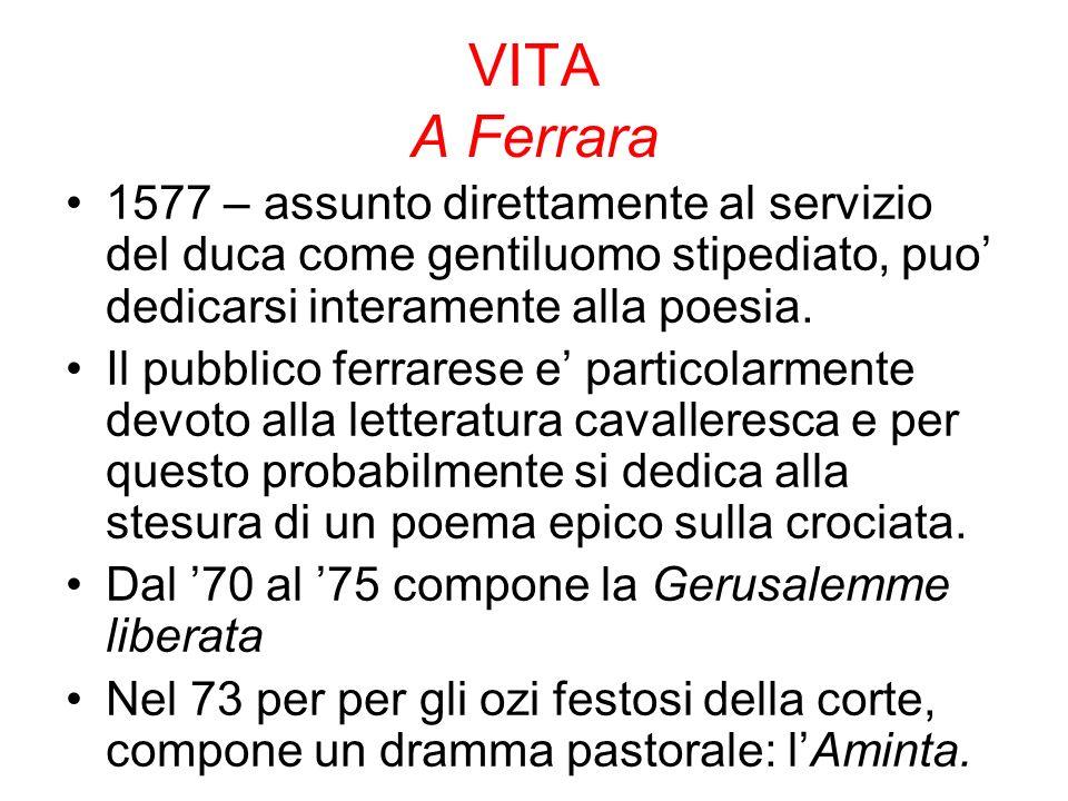 VITA A Ferrara 1577 – assunto direttamente al servizio del duca come gentiluomo stipediato, puo' dedicarsi interamente alla poesia.