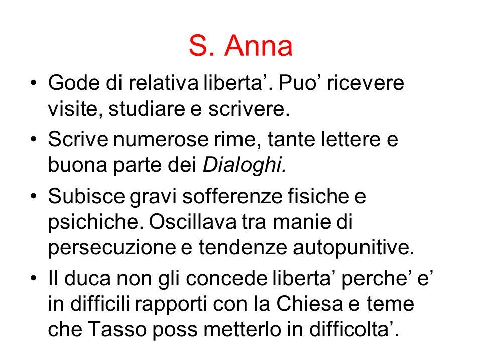 S. Anna Gode di relativa liberta'. Puo' ricevere visite, studiare e scrivere. Scrive numerose rime, tante lettere e buona parte dei Dialoghi.