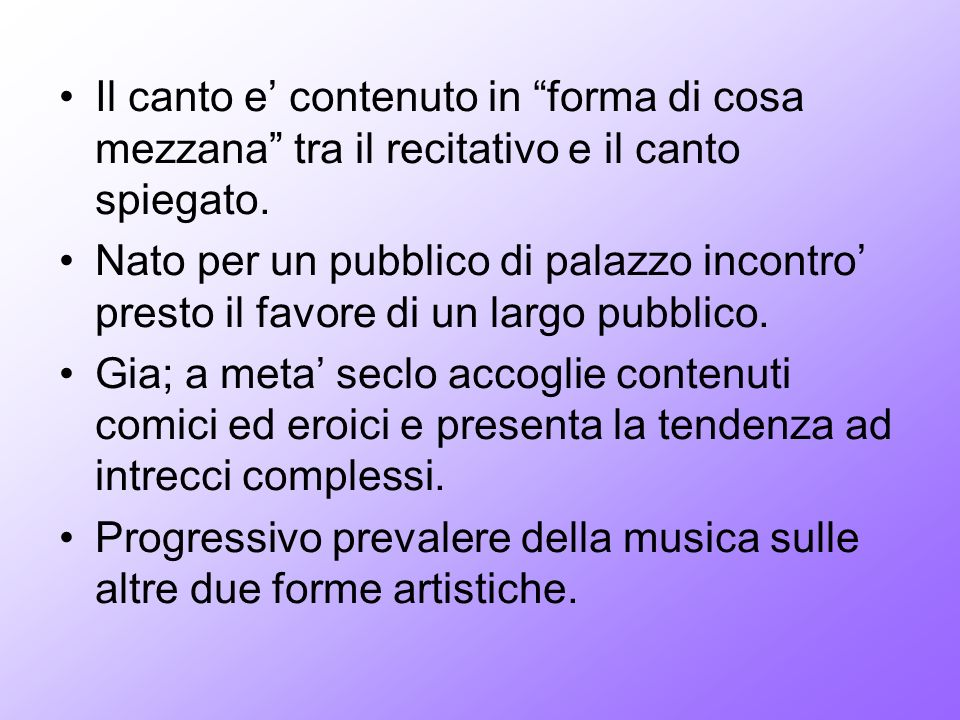 Il canto e' contenuto in forma di cosa mezzana tra il recitativo e il canto spiegato.