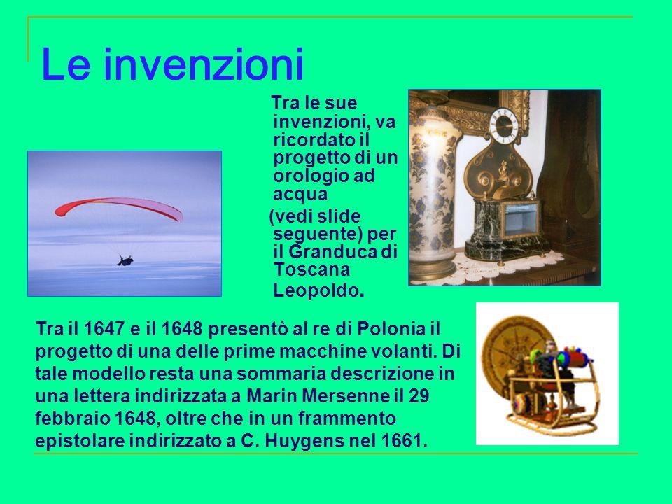 Le invenzioni Tra le sue invenzioni, va ricordato il progetto di un orologio ad acqua. (vedi slide seguente) per il Granduca di Toscana Leopoldo.