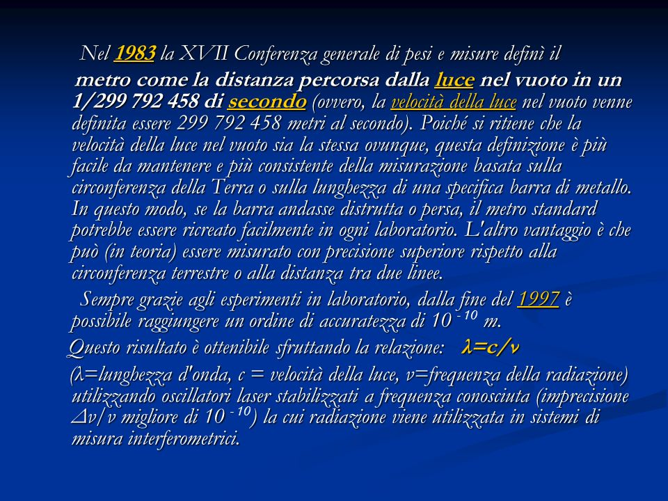 Nel 1983 la XVII Conferenza generale di pesi e misure definì il
