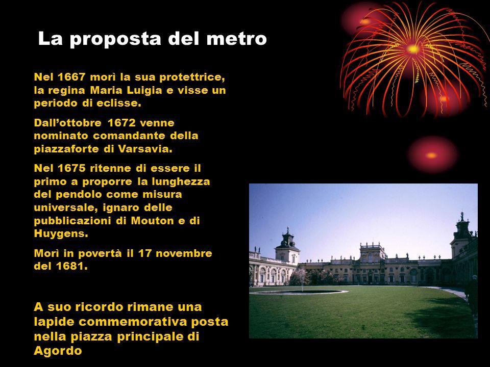 La proposta del metro Nel 1667 morì la sua protettrice, la regina Maria Luigia e visse un periodo di eclisse.