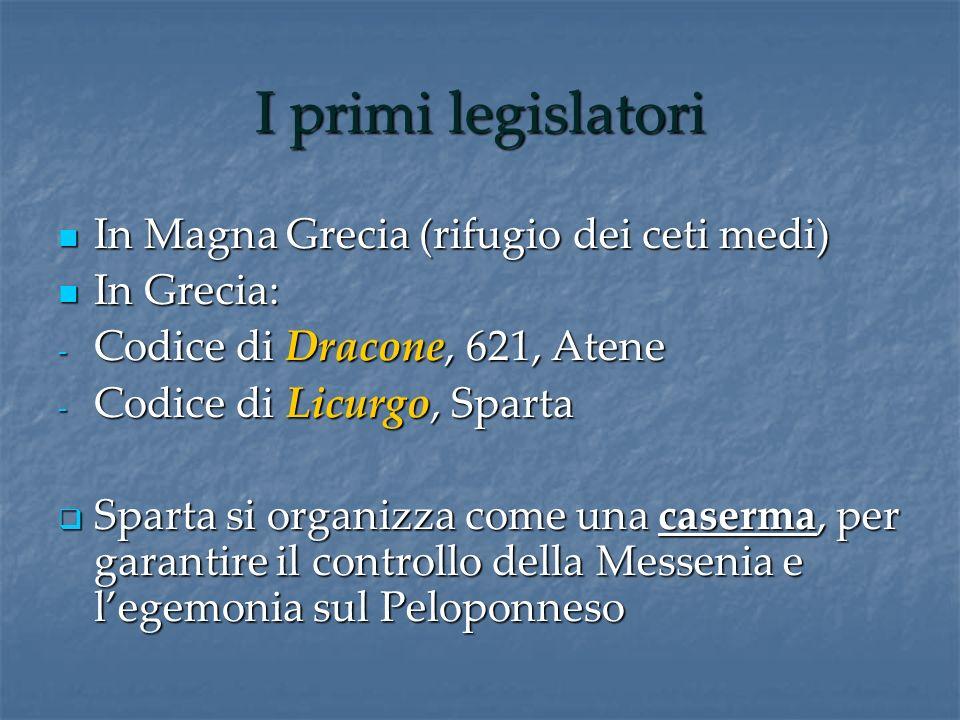 I primi legislatori In Magna Grecia (rifugio dei ceti medi) In Grecia: