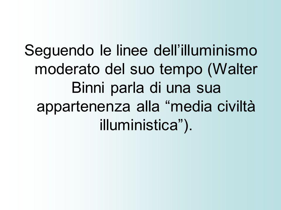 Seguendo le linee dell'illuminismo moderato del suo tempo (Walter Binni parla di una sua appartenenza alla media civiltà illuministica ).