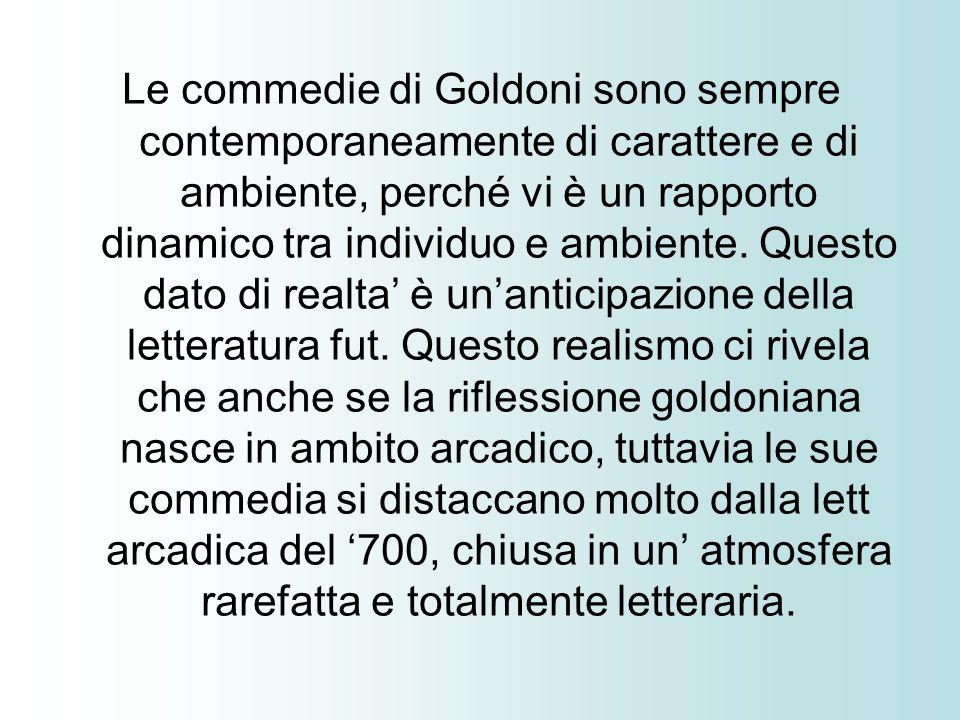 Le commedie di Goldoni sono sempre contemporaneamente di carattere e di ambiente, perché vi è un rapporto dinamico tra individuo e ambiente.