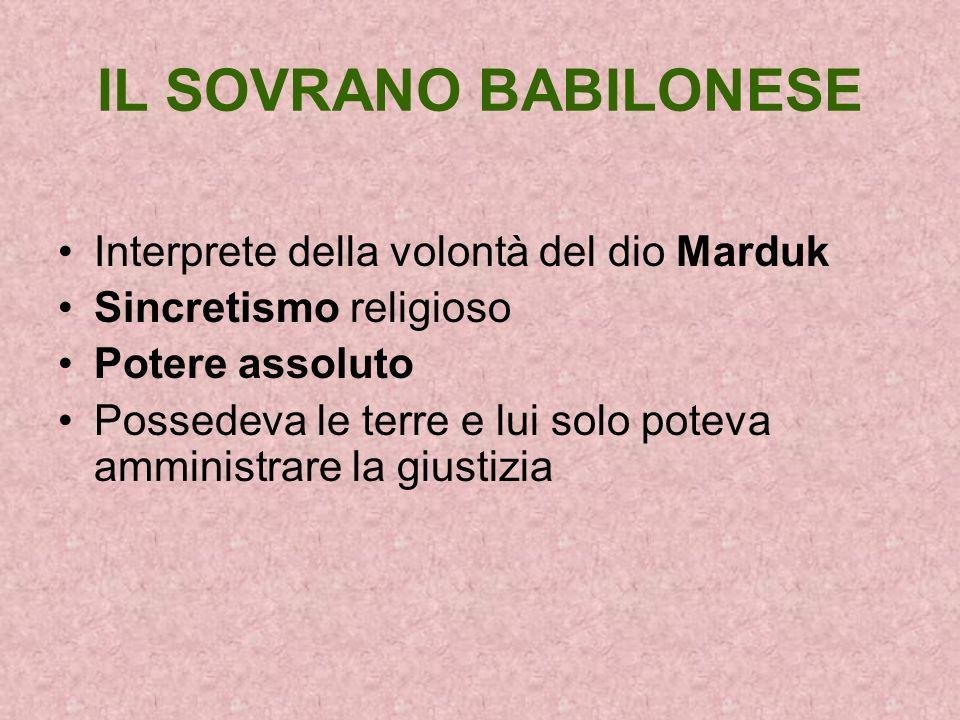 IL SOVRANO BABILONESE Interprete della volontà del dio Marduk