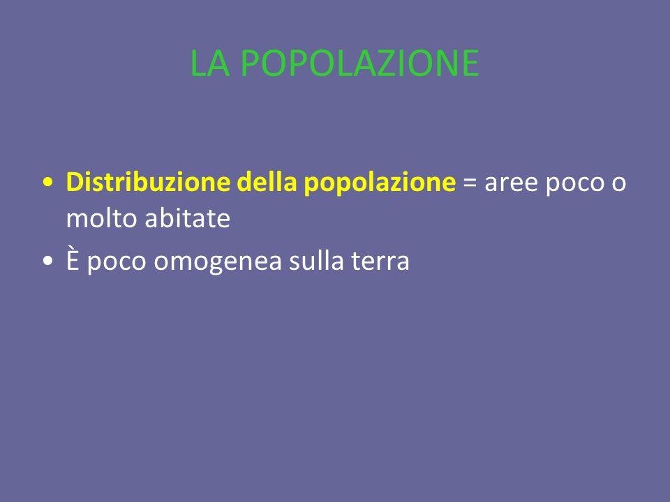LA POPOLAZIONE Distribuzione della popolazione = aree poco o molto abitate.