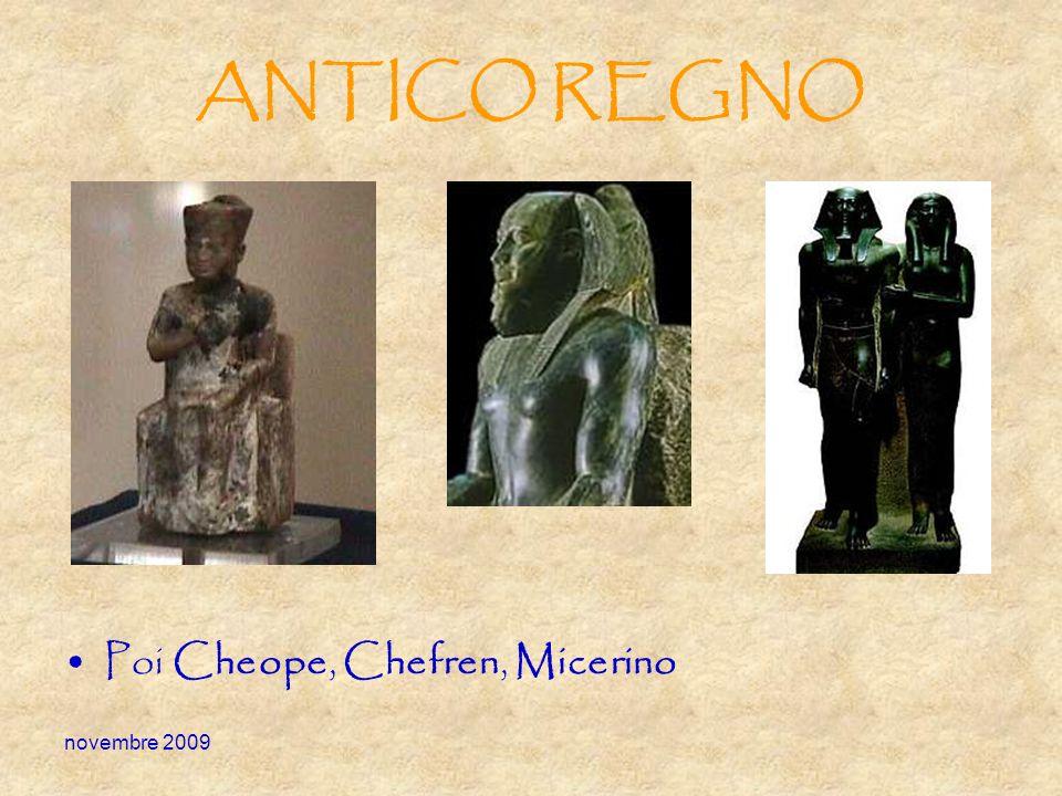 ANTICO REGNO Poi Cheope, Chefren, Micerino novembre 2009