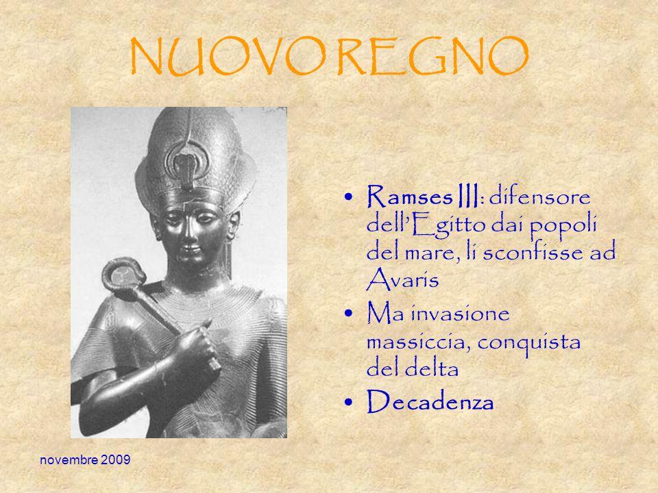 NUOVO REGNO Ramses III: difensore dell'Egitto dai popoli del mare, li sconfisse ad Avaris. Ma invasione massiccia, conquista del delta.