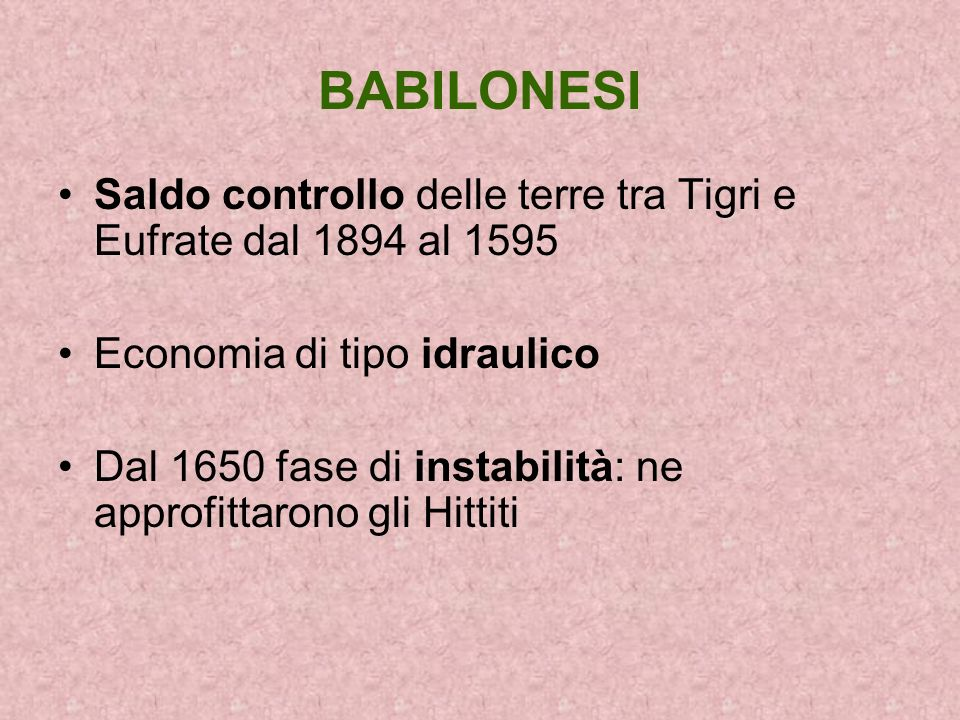 BABILONESI Saldo controllo delle terre tra Tigri e Eufrate dal 1894 al 1595. Economia di tipo idraulico.