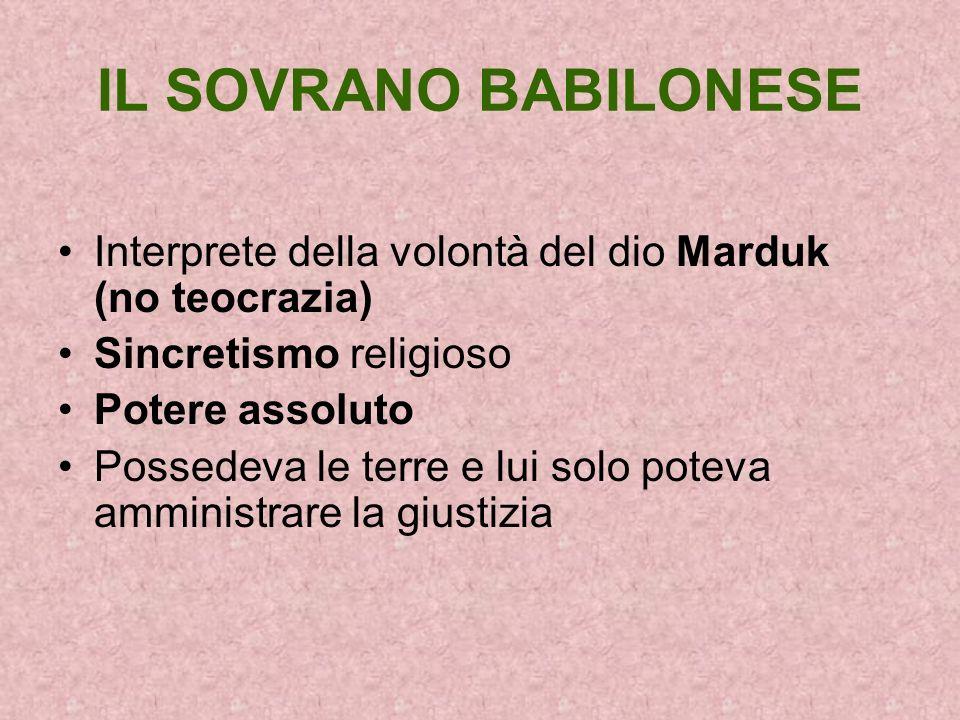 IL SOVRANO BABILONESE Interprete della volontà del dio Marduk (no teocrazia) Sincretismo religioso.