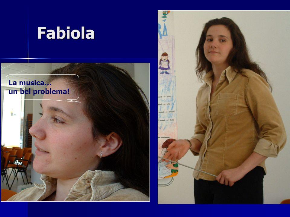 Fabiola La musica… un bel problema!