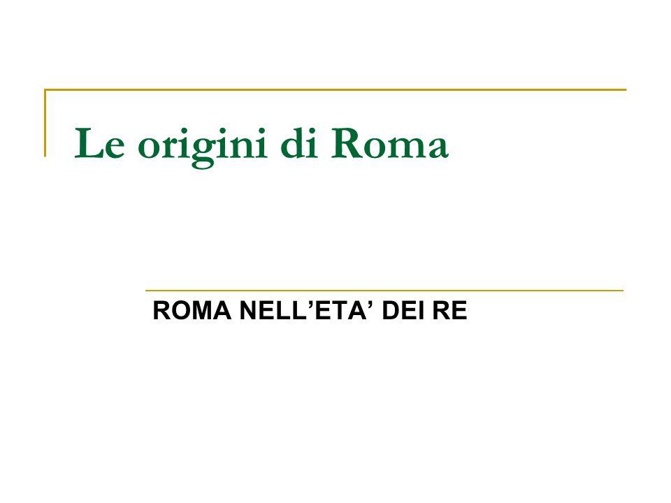 Le origini di Roma ROMA NELL'ETA' DEI RE