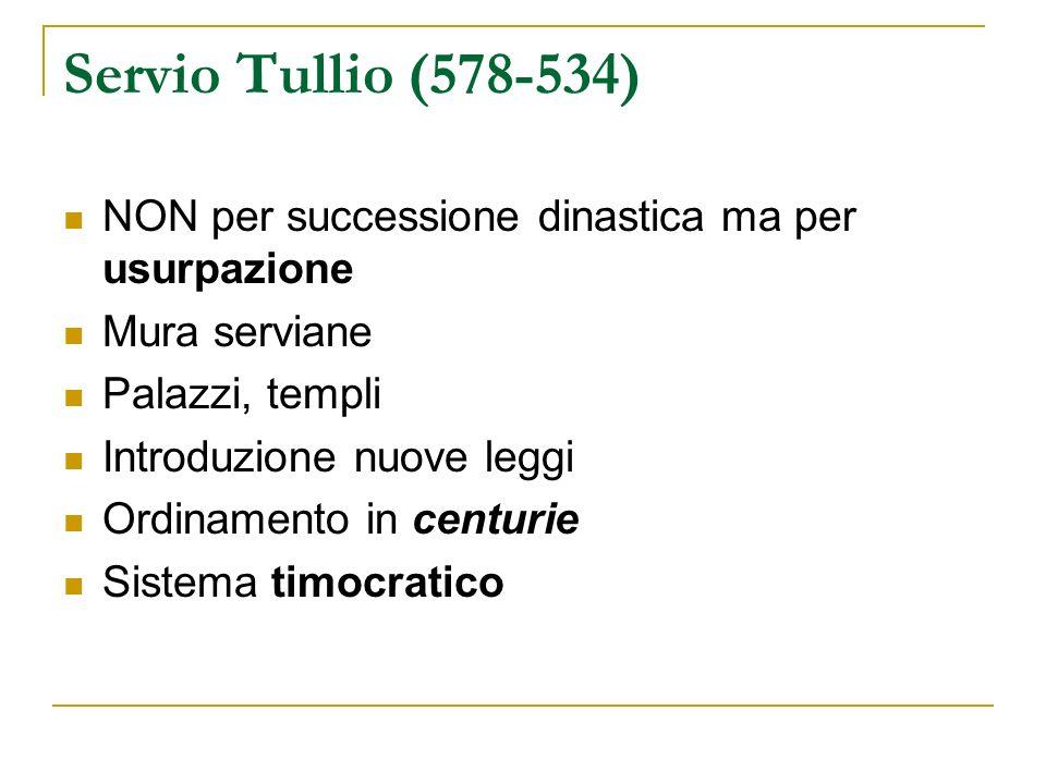 Servio Tullio (578-534)NON per successione dinastica ma per usurpazione. Mura serviane. Palazzi, templi.