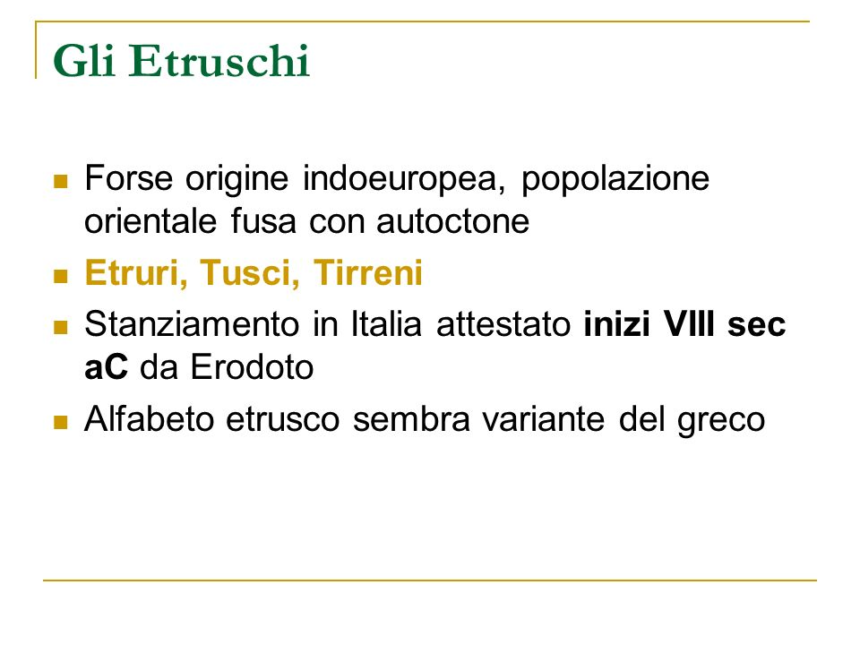 Gli Etruschi Forse origine indoeuropea, popolazione orientale fusa con autoctone. Etruri, Tusci, Tirreni.