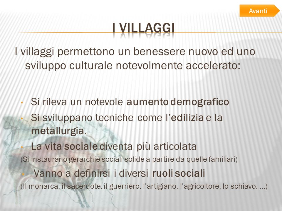 AvantiI Villaggi. I villaggi permettono un benessere nuovo ed uno sviluppo culturale notevolmente accelerato: