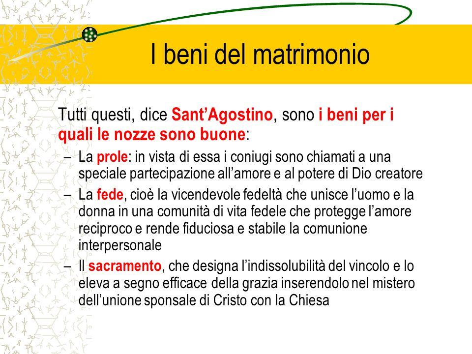 I beni del matrimonio Tutti questi, dice Sant'Agostino, sono i beni per i quali le nozze sono buone: