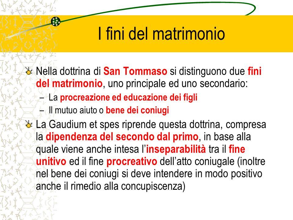 I fini del matrimonio Nella dottrina di San Tommaso si distinguono due fini del matrimonio, uno principale ed uno secondario: