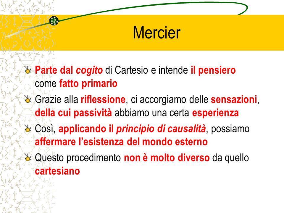 Mercier Parte dal cogito di Cartesio e intende il pensiero come fatto primario.