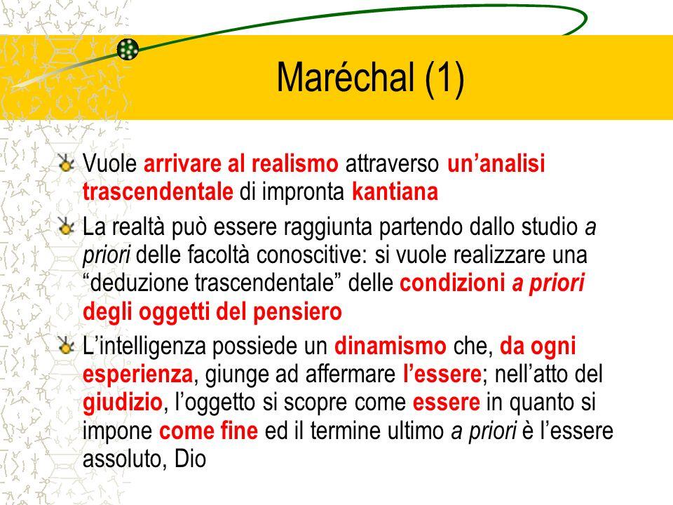 Maréchal (1) Vuole arrivare al realismo attraverso un'analisi trascendentale di impronta kantiana.