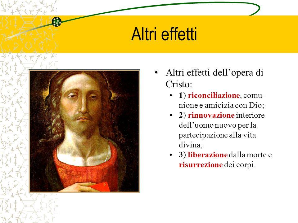 Altri effetti Altri effetti dell'opera di Cristo: