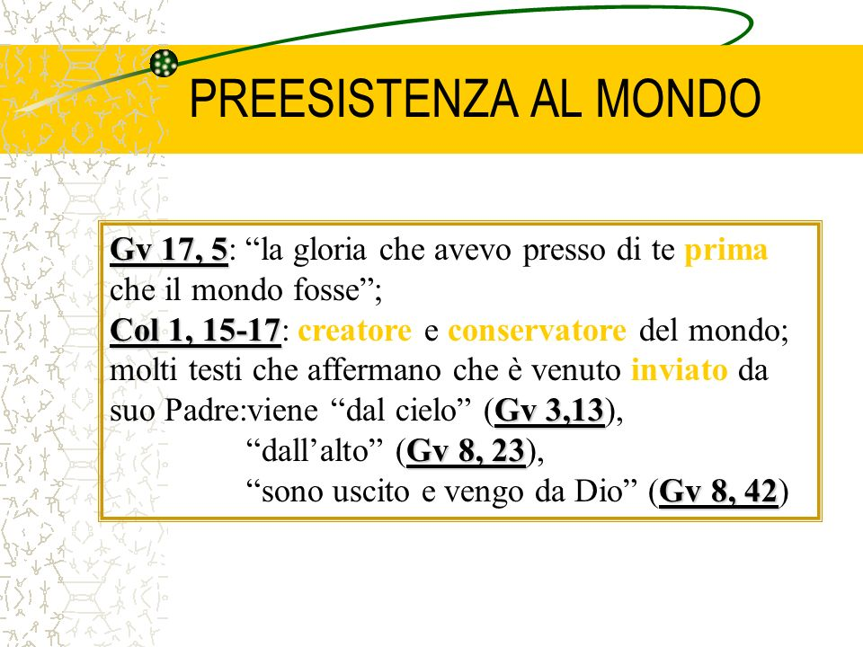 PREESISTENZA AL MONDO Gv 17, 5: la gloria che avevo presso di te prima che il mondo fosse ;