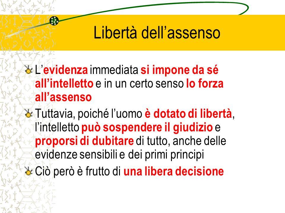 Libertà dell'assenso L'evidenza immediata si impone da sé all'intelletto e in un certo senso lo forza all'assenso.