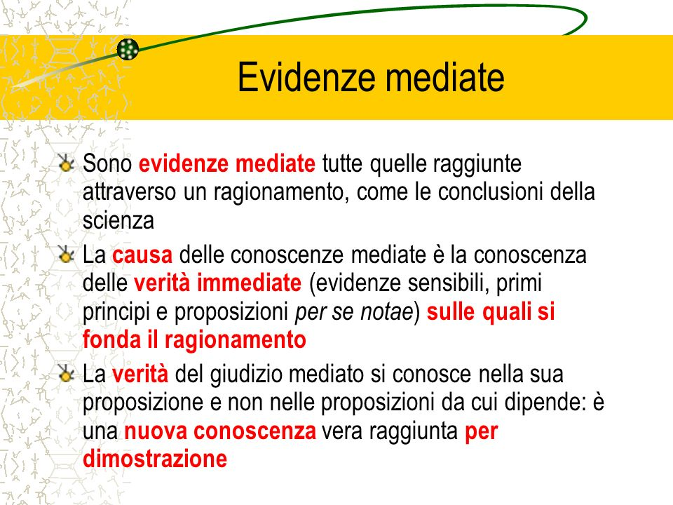 Evidenze mediateSono evidenze mediate tutte quelle raggiunte attraverso un ragionamento, come le conclusioni della scienza.