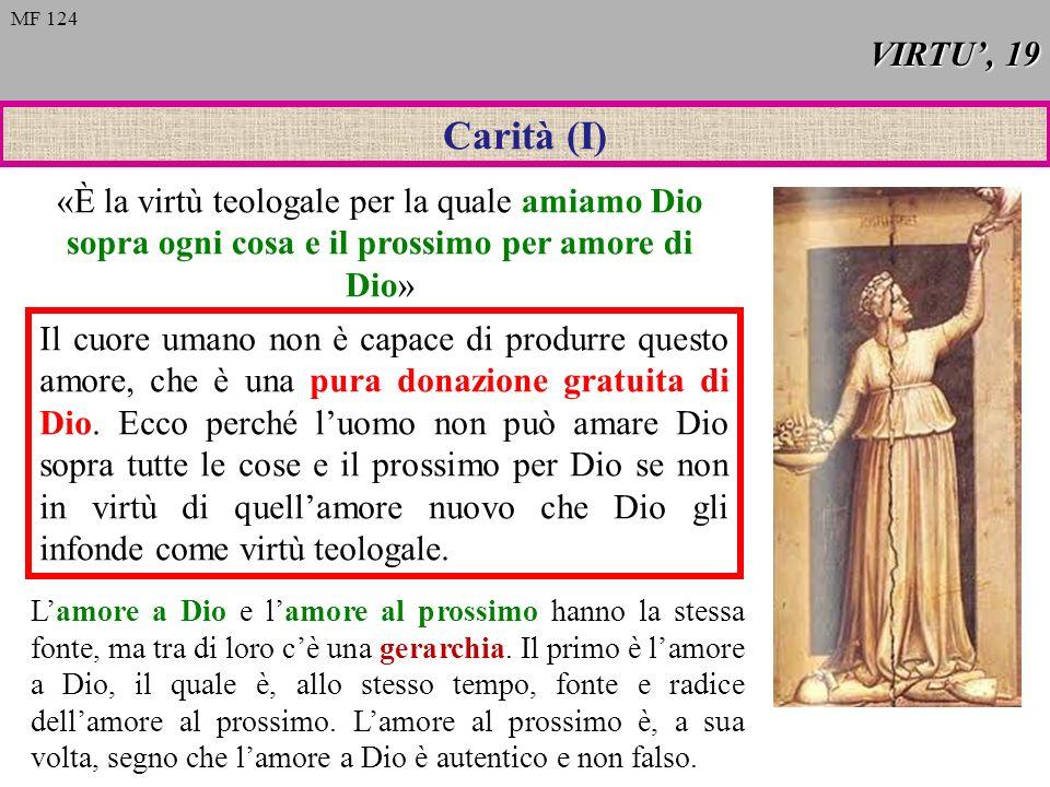 MF 124 VIRTU', 19. Carità (I) «È la virtù teologale per la quale amiamo Dio sopra ogni cosa e il prossimo per amore di Dio»